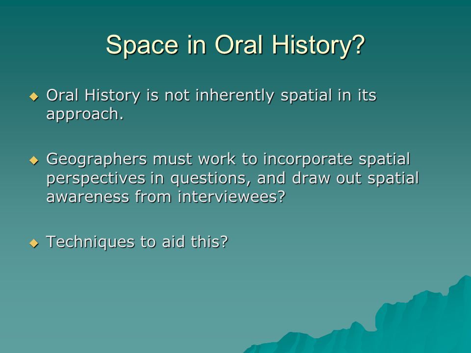 Space in Oral History.  Oral History is not inherently spatial in its approach.