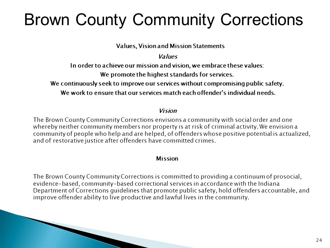 Brown County Community Corrections Values, Vision and Mission Statements Values In order to achieve our mission and vision, we embrace these values: W