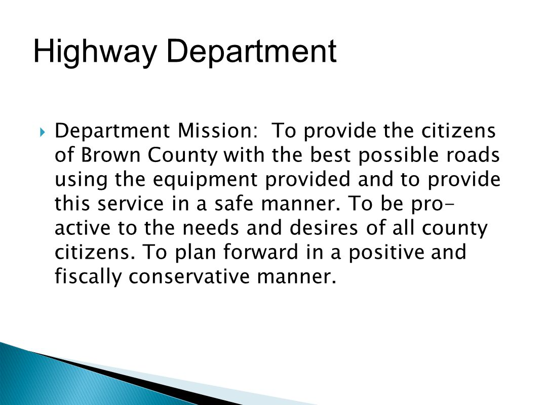 Highway Department  Department Mission: To provide the citizens of Brown County with the best possible roads using the equipment provided and to prov