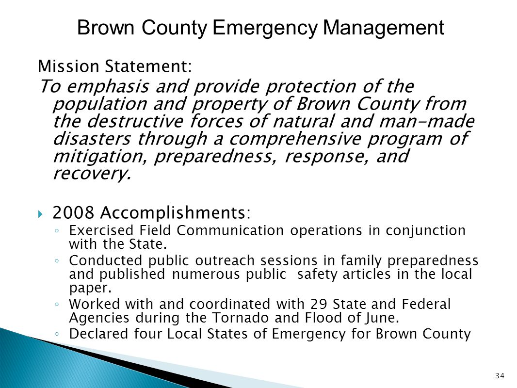 Brown County Emergency Management Mission Statement: To emphasis and provide protection of the population and property of Brown County from the destru