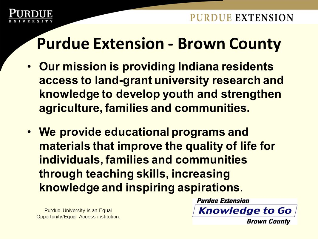 Purdue Extension - Brown County Our mission is providing Indiana residents access to land-grant university research and knowledge to develop youth and