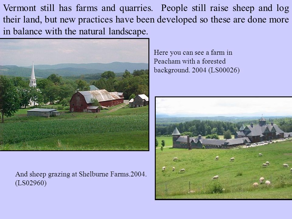 Vermont still has farms and quarries.