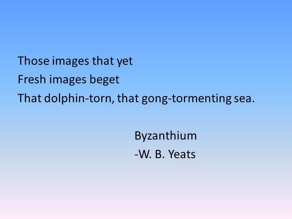 Those images that yet Fresh images beget That dolphin-torn, that gong-tormenting sea.