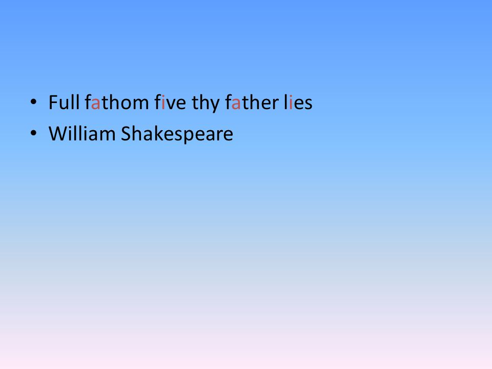 Full fathom five thy father lies William Shakespeare