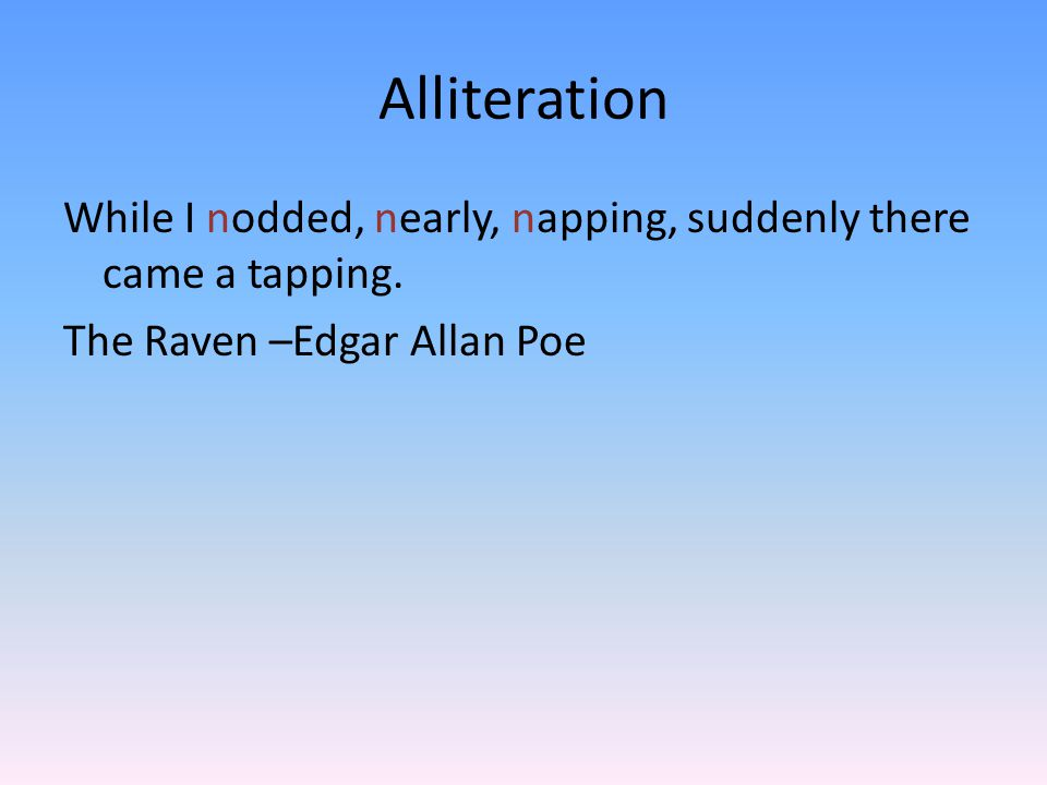 Alliteration While I nodded, nearly, napping, suddenly there came a tapping.