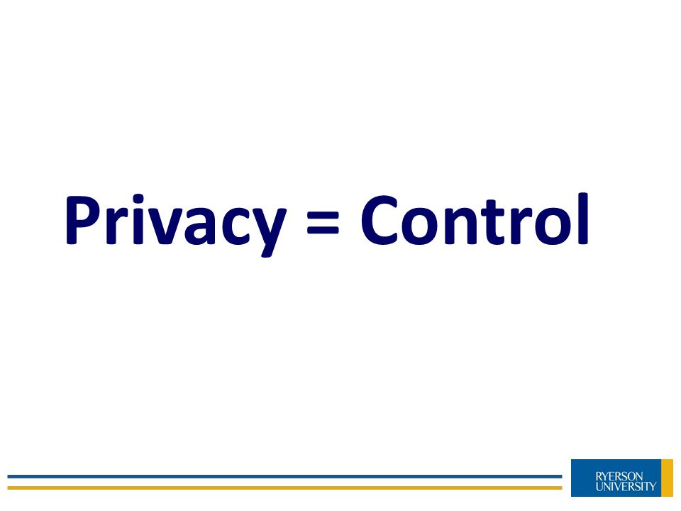 Privacy = Personal Control User control is critical Freedom of choice Informational self-determination Context is key!