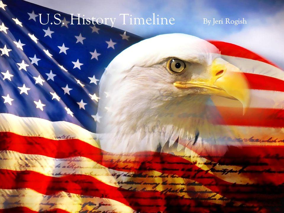 U.S. History Timeline By Jeri Rogish