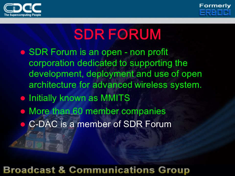 SDR FORUM SDR Forum is an open - non profit corporation dedicated to supporting the development, deployment and use of open architecture for advanced wireless system.