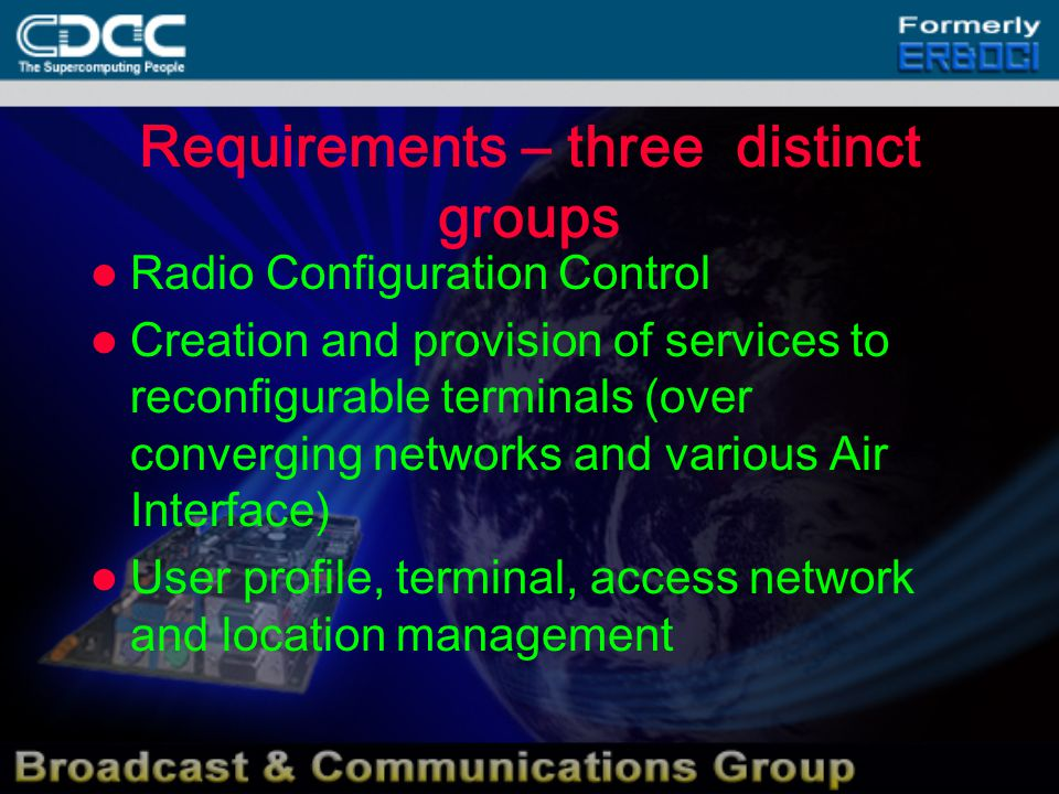 Requirements – three distinct groups Radio Configuration Control Creation and provision of services to reconfigurable terminals (over converging networks and various Air Interface) User profile, terminal, access network and location management