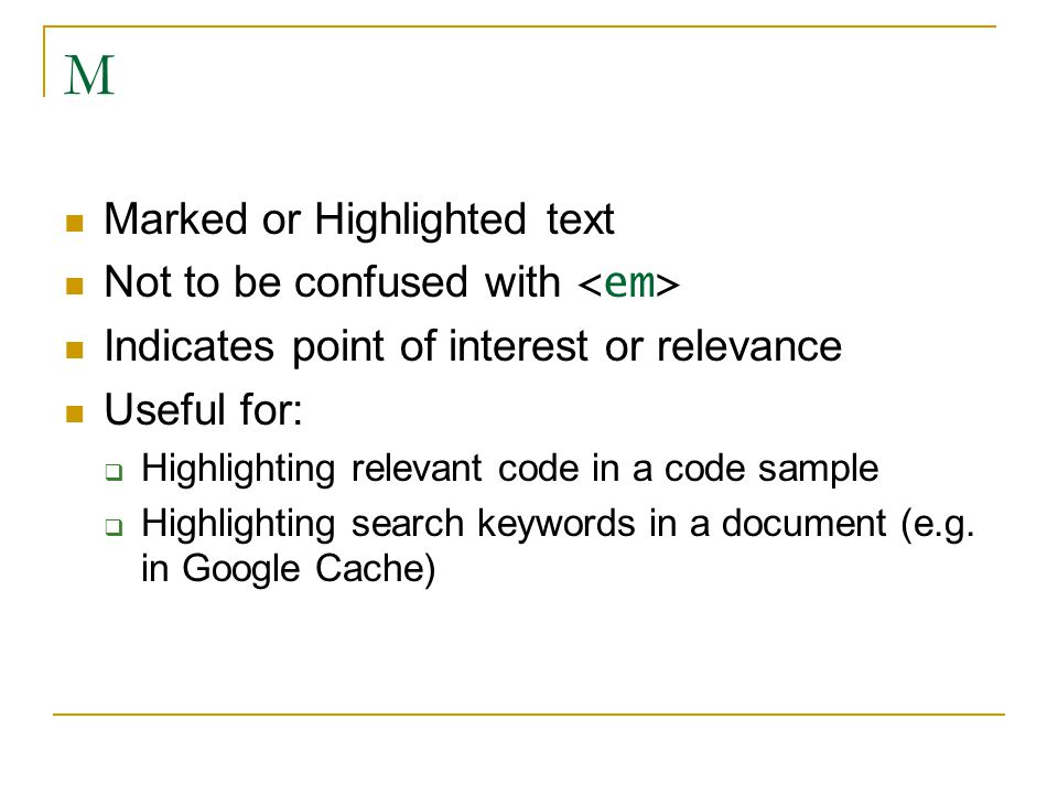 M Marked or Highlighted text Not to be confused with Indicates point of interest or relevance Useful for:  Highlighting relevant code in a code sample  Highlighting search keywords in a document (e.g.