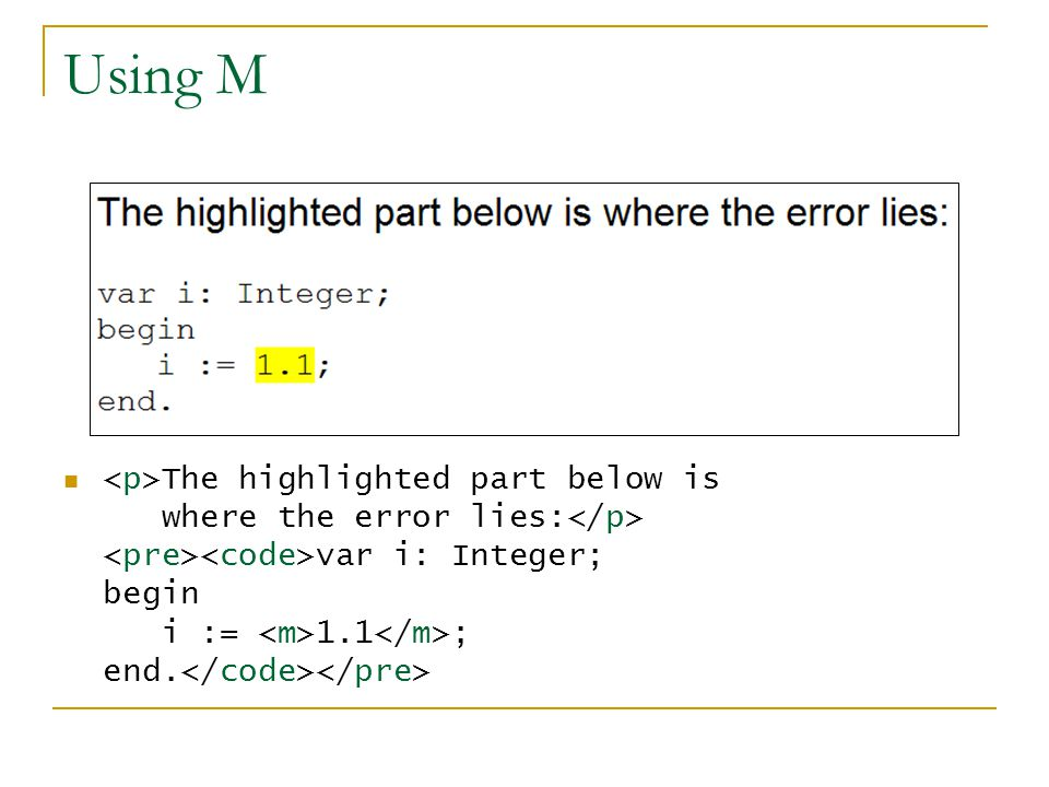 Using M The highlighted part below is where the error lies: var i: Integer; begin i := 1.1 ; end.