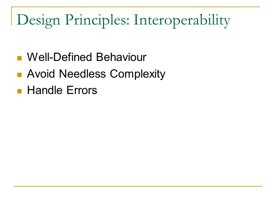 Design Principles: Interoperability Well-Defined Behaviour Avoid Needless Complexity Handle Errors
