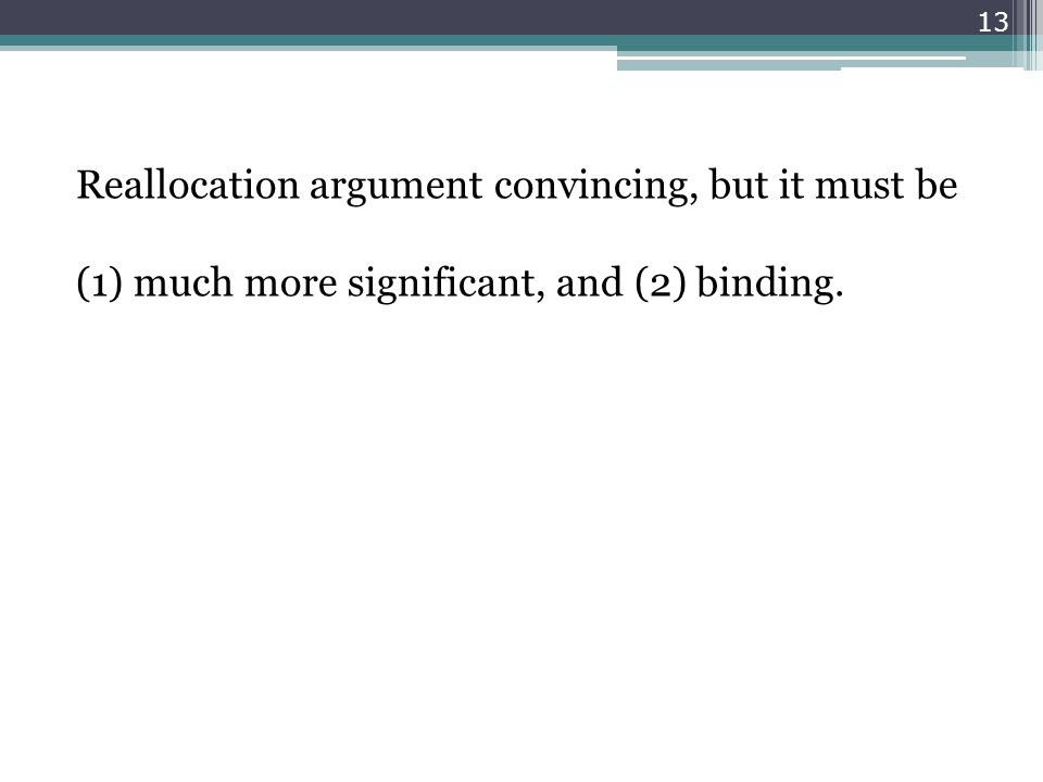 Reallocation argument convincing, but it must be (1) much more significant, and (2) binding. 13