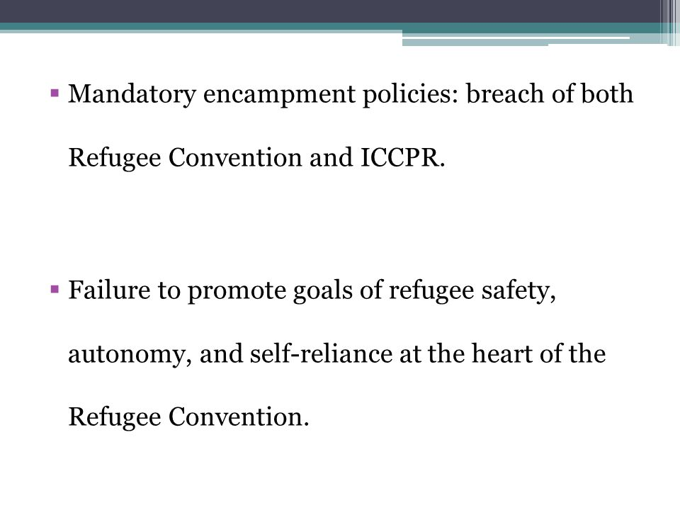  Mandatory encampment policies: breach of both Refugee Convention and ICCPR.