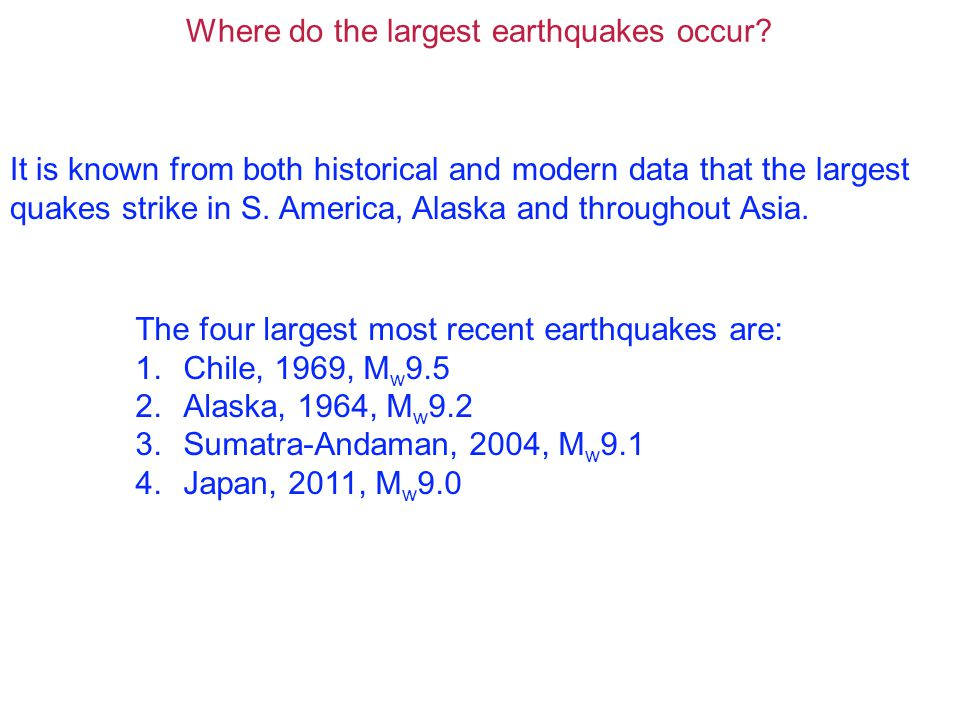 Where do the largest earthquakes occur.