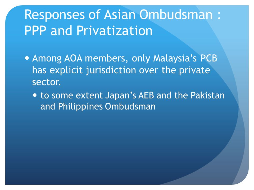 Responses of Asian Ombudsman : PPP and Privatization HK Ombudsman maintains jurisdiction over government agency that outsourced public service.