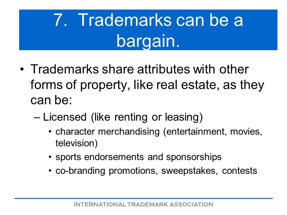 INTERNATIONAL TRADEMARK ASSOCIATION 7. Trademarks can be a bargain.