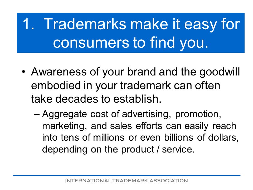 INTERNATIONAL TRADEMARK ASSOCIATION 1. Trademarks make it easy for consumers to find you.