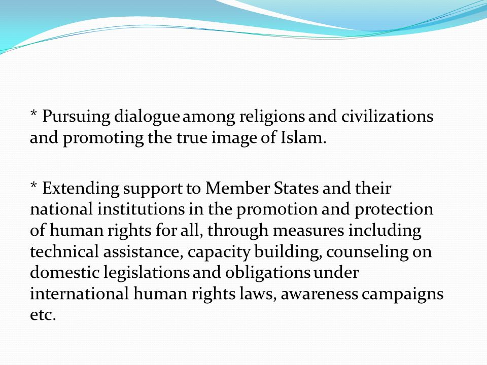 * Pursuing dialogue among religions and civilizations and promoting the true image of Islam.