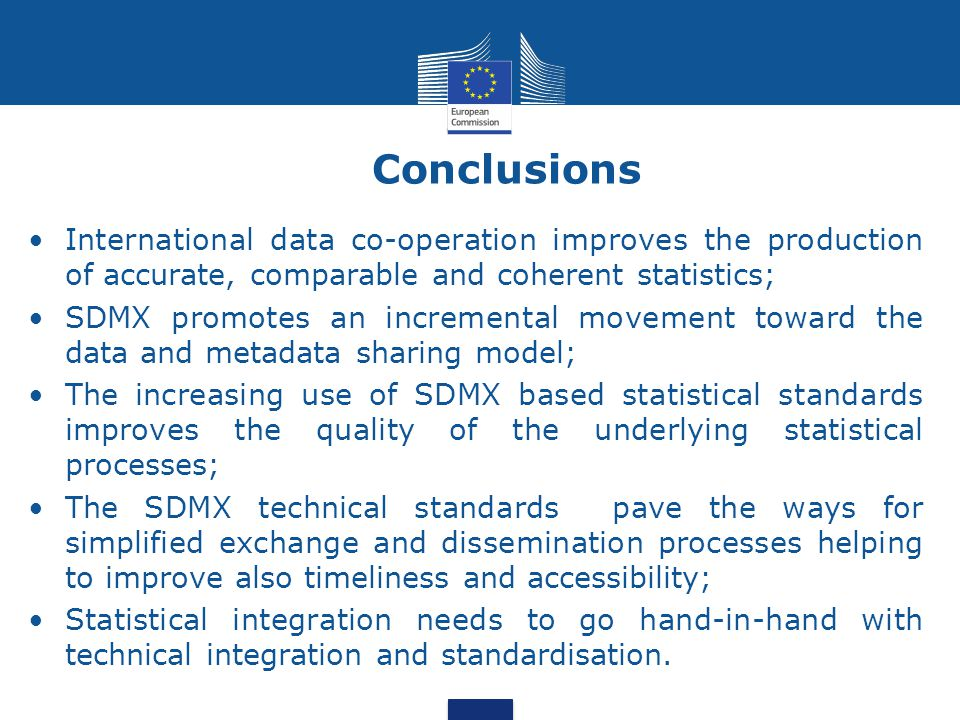 Conclusions International data co-operation improves the production of accurate, comparable and coherent statistics; SDMX promotes an incremental move