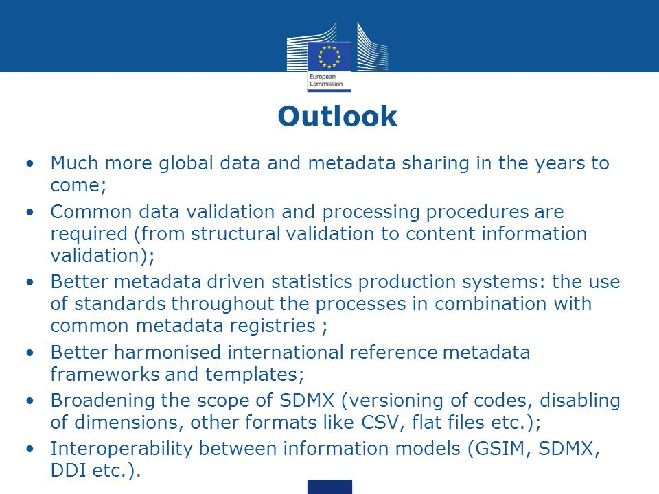 Outlook Much more global data and metadata sharing in the years to come; Common data validation and processing procedures are required (from structura