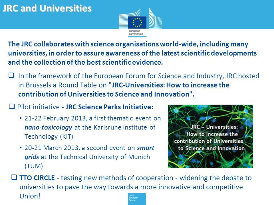 The JRC collaborates with science organisations world-wide, including many universities, in order to assure awareness of the latest scientific developments and the collection of the best scientific evidence.