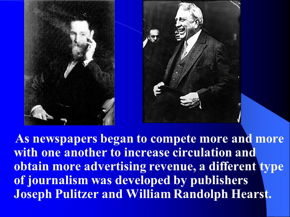 As newspapers began to compete more and more with one another to increase circulation and obtain more advertising revenue, a different type of journal