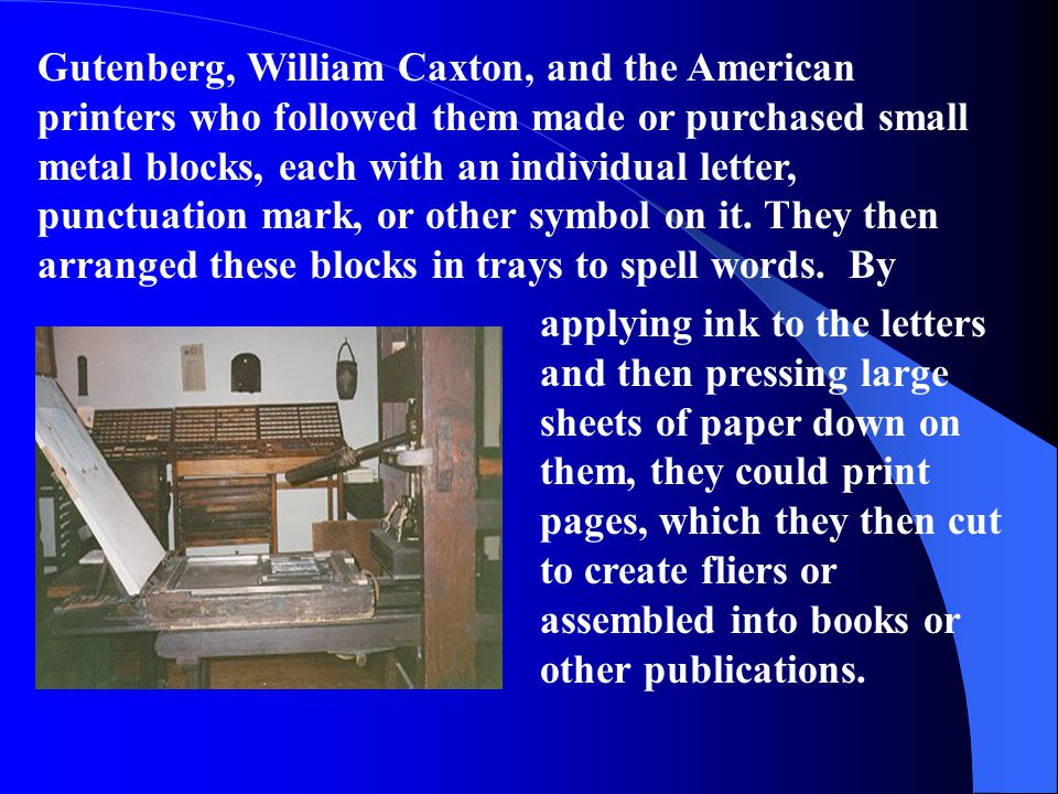 applying ink to the letters and then pressing large sheets of paper down on them, they could print pages, which they then cut to create fliers or asse