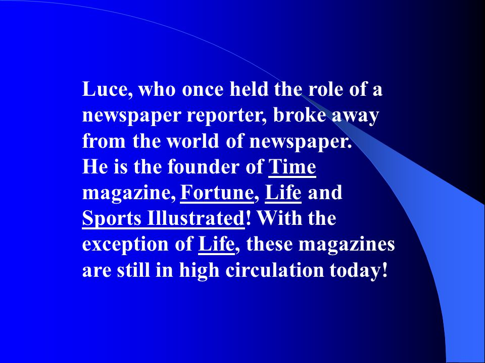 Luce, who once held the role of a newspaper reporter, broke away from the world of newspaper. He is the founder of Time magazine, Fortune, Life and Sp