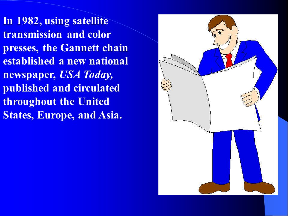 In 1982, using satellite transmission and color presses, the Gannett chain established a new national newspaper, USA Today, published and circulated t