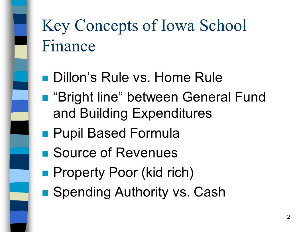 2 Key Concepts of Iowa School Finance n Dillon's Rule vs.