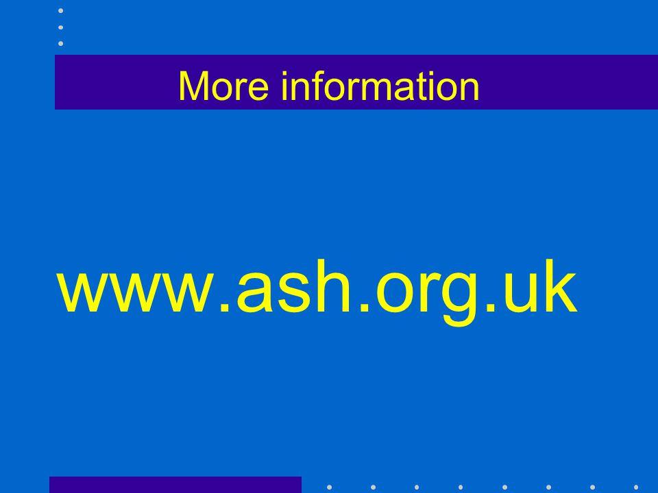 More information www.ash.org.uk