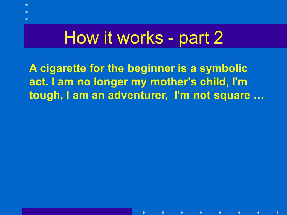 How it works - part 3 A cigarette for the beginner is a symbolic act.