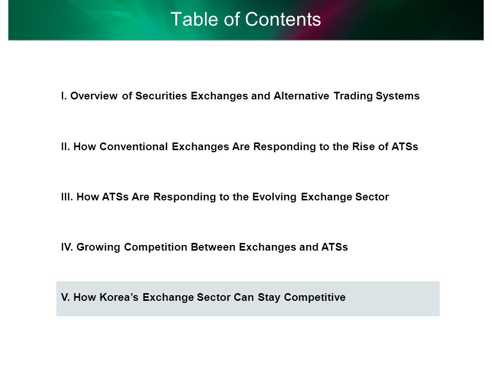 Table of Contents I. Overview of Securities Exchanges and Alternative Trading Systems II. How Conventional Exchanges Are Responding to the Rise of ATS