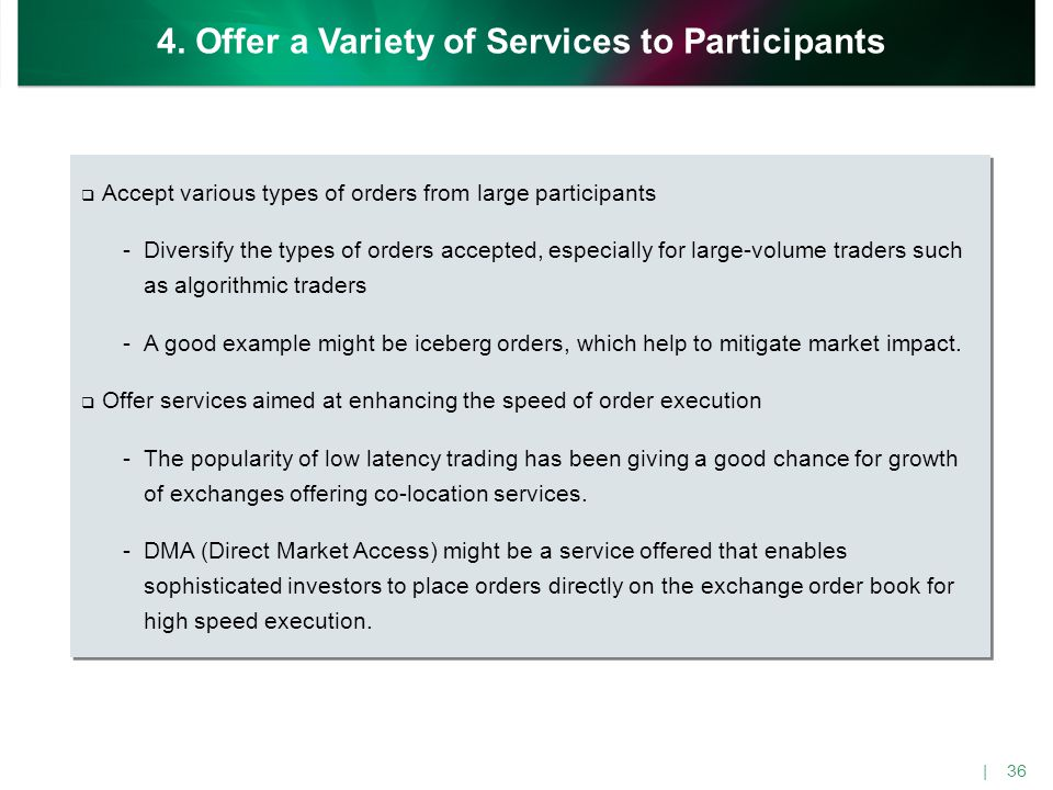  Accept various types of orders from large participants -Diversify the types of orders accepted, especially for large-volume traders such as algorith