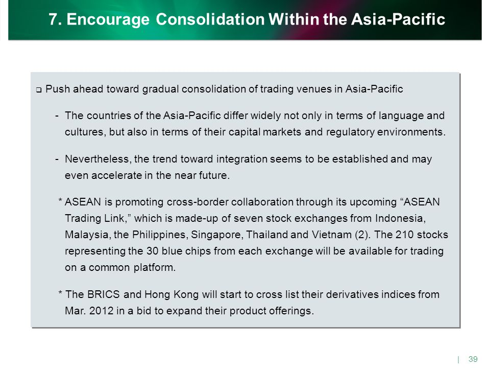  Push ahead toward gradual consolidation of trading venues in Asia-Pacific -The countries of the Asia-Pacific differ widely not only in terms of lang