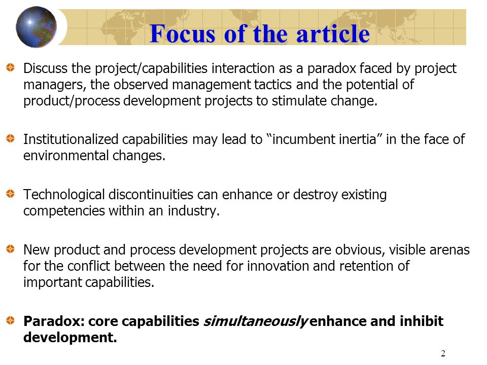 2 Focus of the article Discuss the project/capabilities interaction as a paradox faced by project managers, the observed management tactics and the po