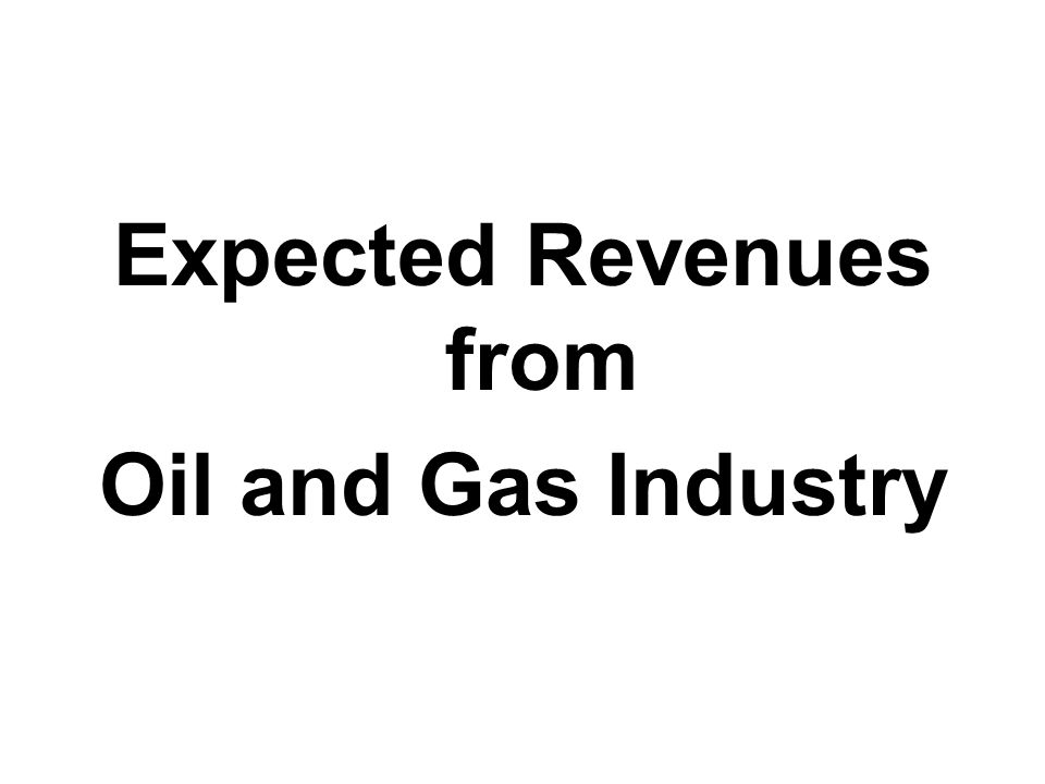 Expected Revenues from Oil and Gas Industry