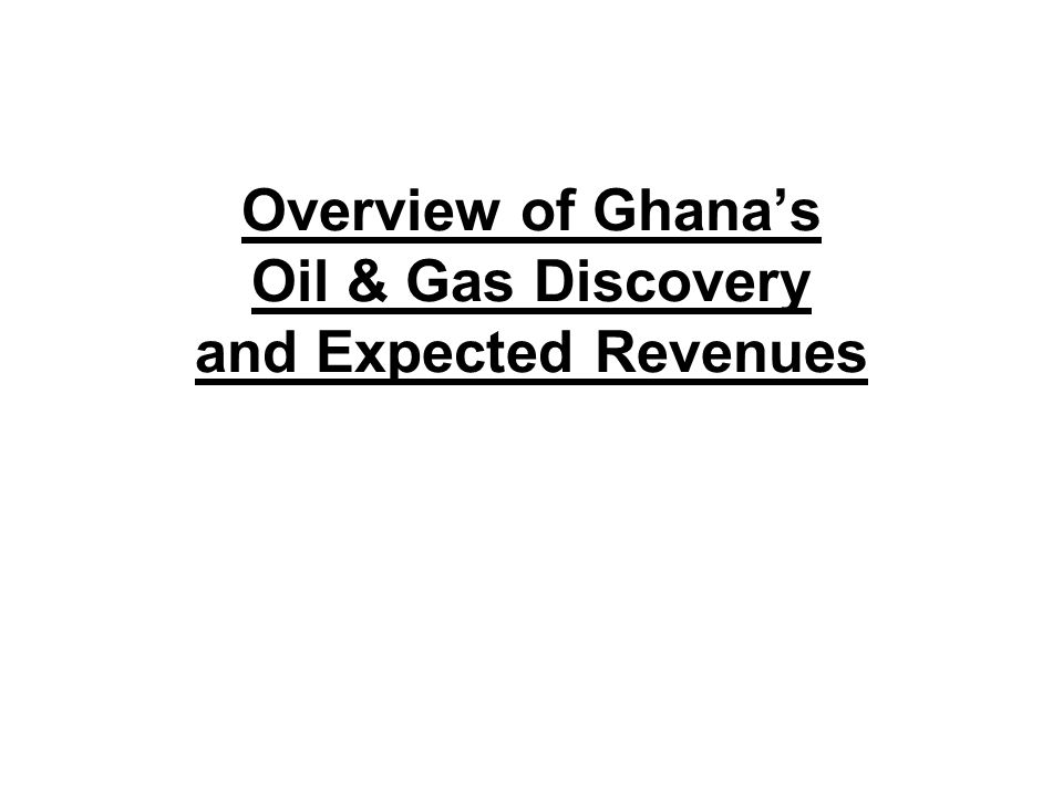 Overview of Ghana's Oil & Gas Discovery and Expected Revenues