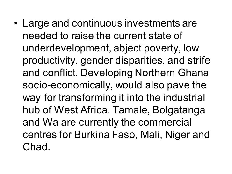 Large and continuous investments are needed to raise the current state of underdevelopment, abject poverty, low productivity, gender disparities, and strife and conflict.