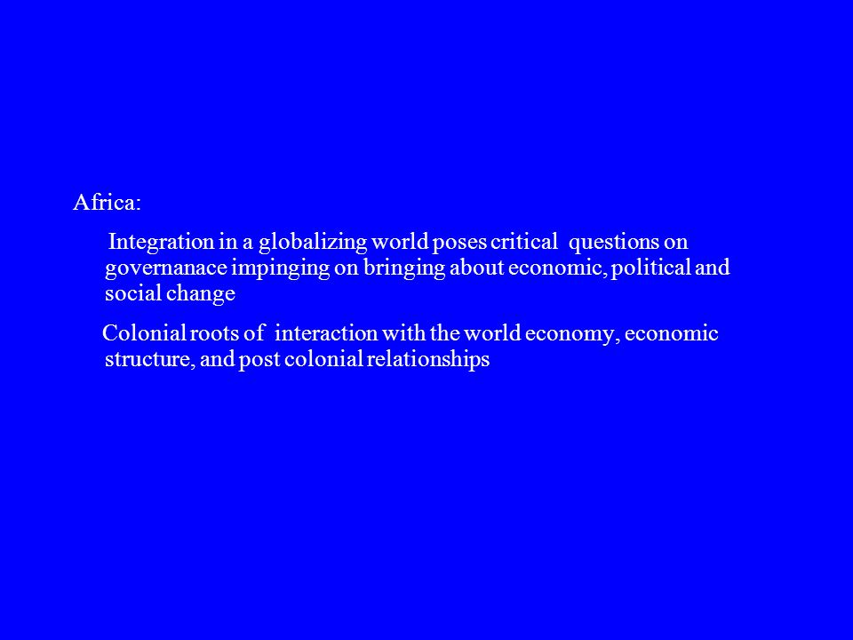 Africa: Integration in a globalizing world poses critical questions on governanace impinging on bringing about economic, political and social change C