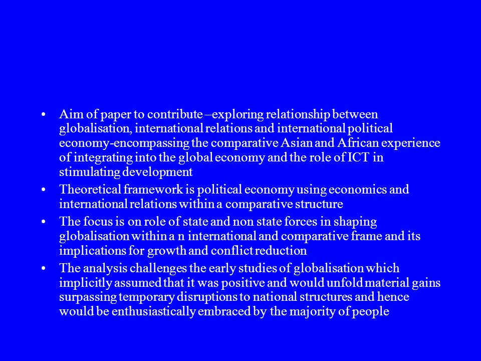 Aim of paper to contribute –exploring relationship between globalisation, international relations and international political economy-encompassing the