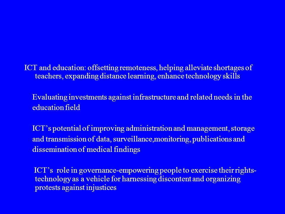 ICT and education: offsetting remoteness, helping alleviate shortages of teachers, expanding distance learning, enhance technology skills Evaluating i