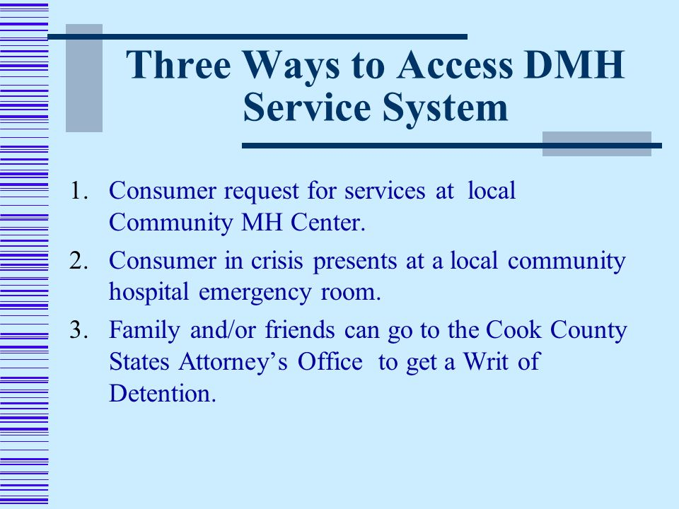 Three Ways to Access DMH Service System 1.Consumer request for services at local Community MH Center.