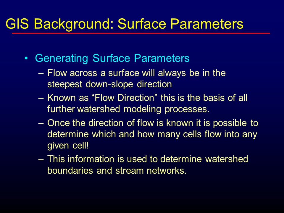 """Generating Surface Parameters –Flow across a surface will always be in the steepest down-slope direction –Known as """"Flow Direction"""" this is the basis"""