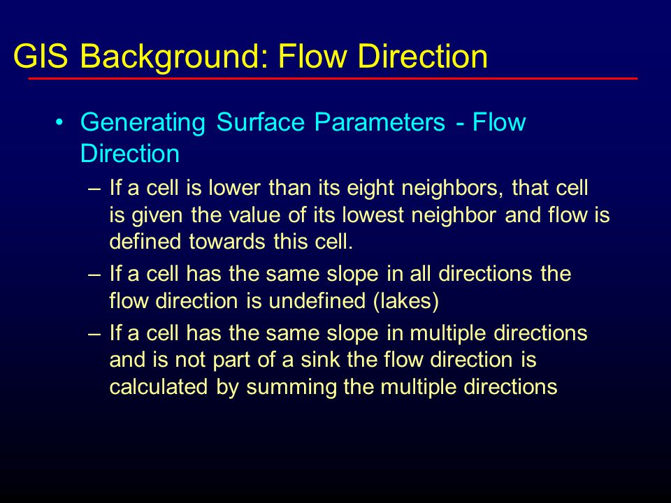Generating Surface Parameters - Flow Direction –If a cell is lower than its eight neighbors, that cell is given the value of its lowest neighbor and f