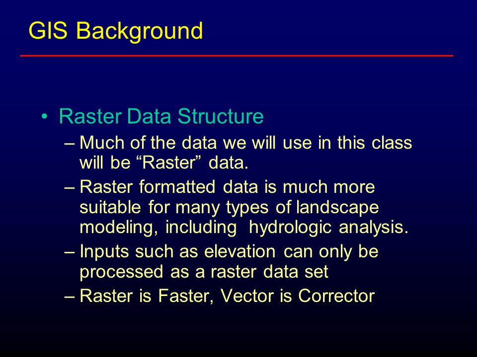 Raster Data Structure –Much of the data we will use in this class will be Raster data.