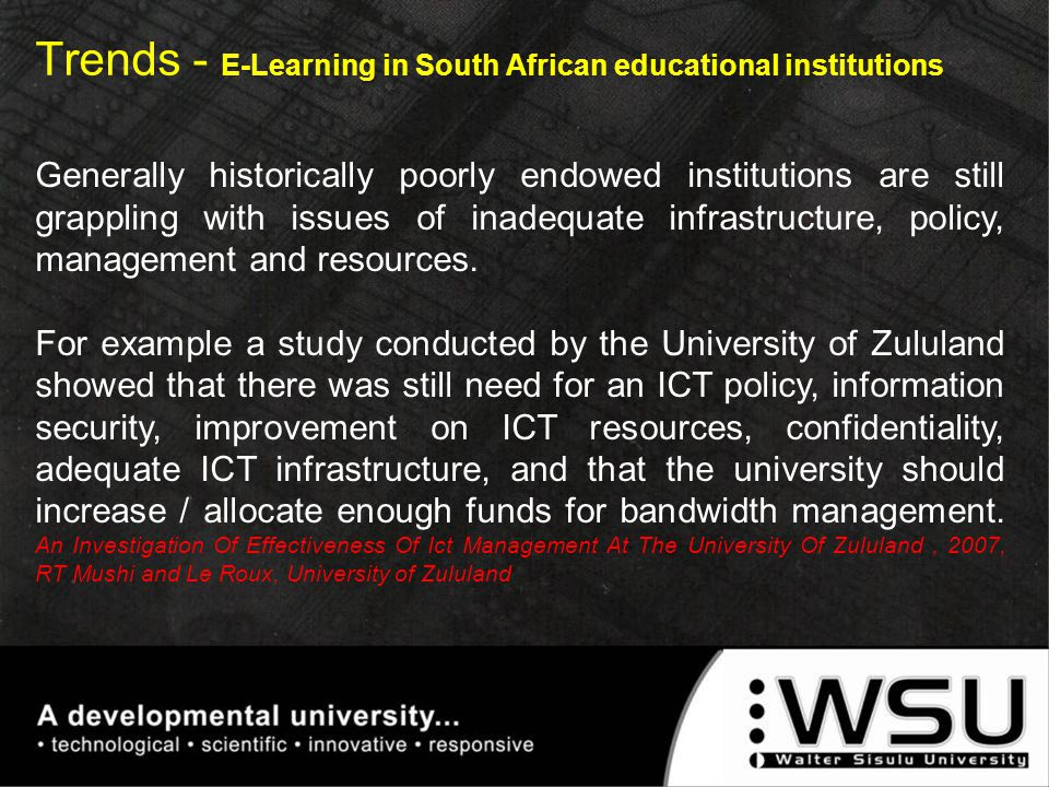 Trends - E-Learning in South African educational institutions Generally historically poorly endowed institutions are still grappling with issues of in