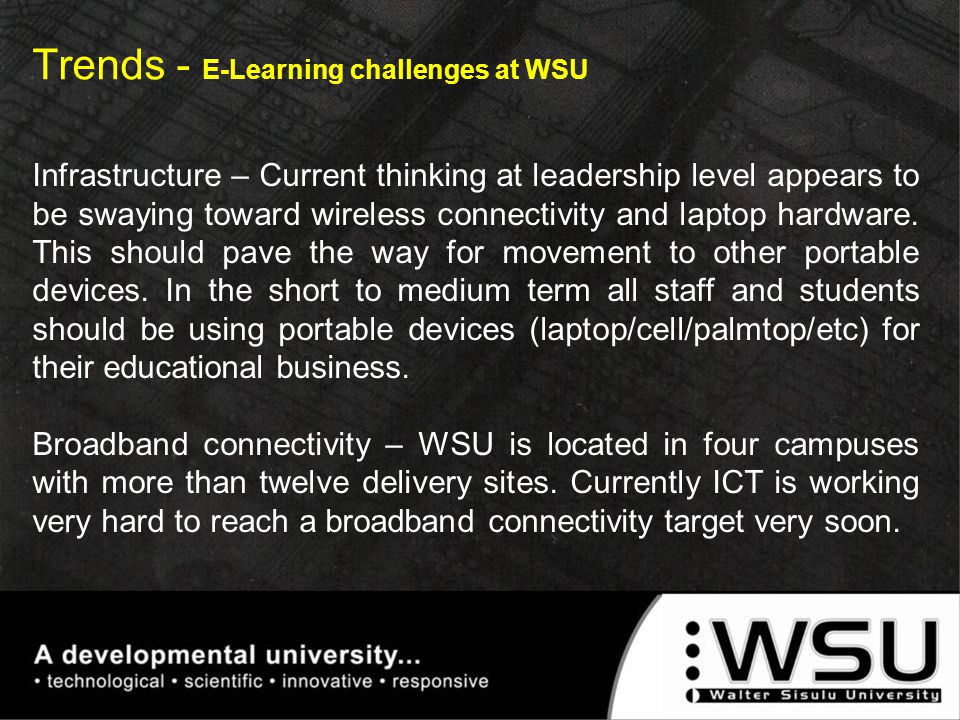 Trends - E-Learning challenges at WSU Infrastructure – Current thinking at leadership level appears to be swaying toward wireless connectivity and lap