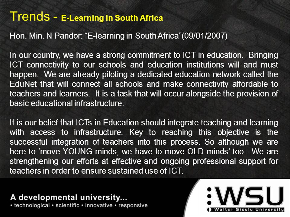 "Trends - E-Learning in South Africa Hon. Min. N Pandor: ""E-learning in South Africa""(09/01/2007) In our country, we have a strong commitment to ICT in"